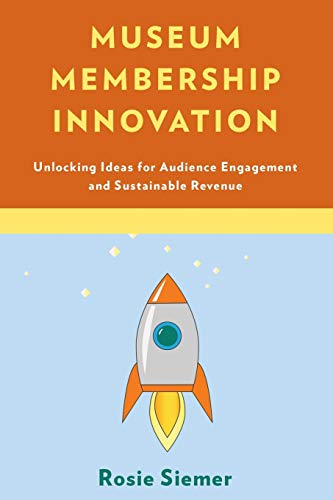 Compare Textbook Prices for Museum Membership Innovation: Unlocking Ideas for Audience Engagement and Sustainable Revenue  ISBN 9781538114735 by Siemer, Rosie