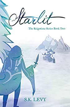 Starlit: The Reigntime Series Book Two by [S.K. Levy]