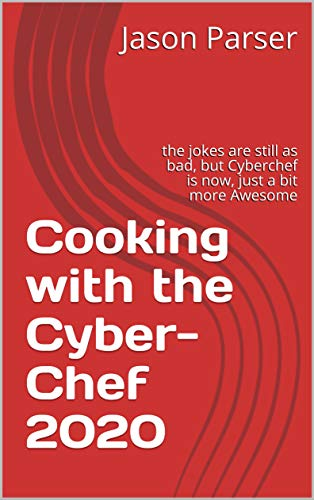 Cooking with the Cyber-Chef 2020: the jokes are still as bad, but Cyberchef is now, just a bit more Awesome (English Edition)