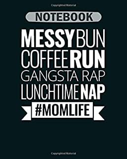 Notebook: messy bun coffee run gangsta rap lunchtime nap mom2 - 50 sheets, 100 pages - 8 x 10 inches