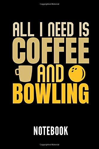 ALL I NEED IS COFFEE AND BOWLING NOTEBOOK: Geschenkidee für Bowling Spieler | Notizbuch mit 110 linierten Seiten | Format 6x9 DIN A5 | Soft cover matt ... den Autorennamen für mehr Designs zum Thema