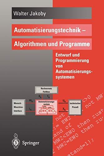 Automatisierungstechnik - Algorithmen und Programme: Entwurf Und Programmierung Von Automatisierungssystemen