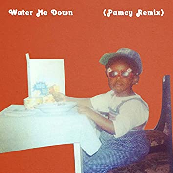 Water Me Down (Pamcy Remix)