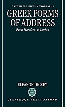 Greek Forms of Address: From Herodotus to Lucian (Oxford Classical Monographs)