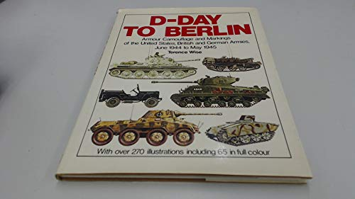 D-Day to Berlin: Armour Camouflage and Markings of the United States, British and German Armies, June 1944-May 1945