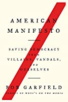 American Manifesto: Saving Democracy from Villains, Vandals, and Ourselves