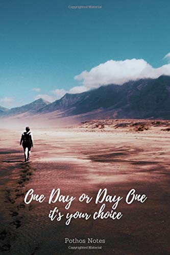One Day or Day One. It's Your Choice: Motivational Notebook, Journal, Diary (110 Pages, Lined, 6 x 9)