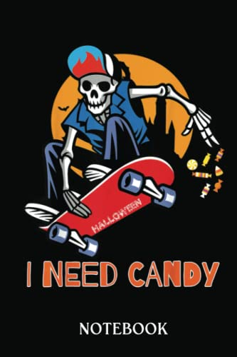 I Need Candy Skeleton Skateboard Halloween Trick Or Treat: Wide Ruled 6x9 120 Pages Notebook | For Sketching and Writing | Gift For Kids, Teens and Adult