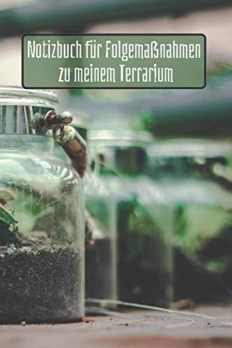 Notizbuch für Folgemaßnahmen zu meinem Terrarium: Terrarium-Pflegeheft | Notizbuch für Folgemaßnahmen zu meinem Terrarium zum Ausfüllen