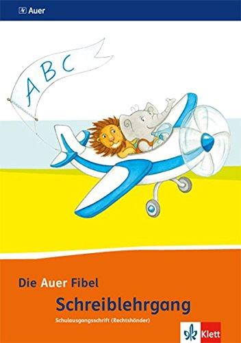 Die Auer Fibel 1: Schreibschriftlehrgang SAS für Rechtshänder Klasse 1 (Die Auer Fibel. Ausgabe für Bayern ab 2014)
