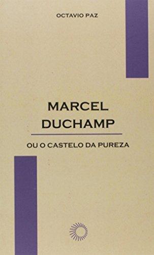 Marcel Duchamp ou o castelo da pureza