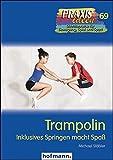 Trampolin: Inklusives Springen macht Spaß (Praxisideen - Schriftenreihe für Bewegung, Spiel und...