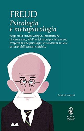 Psicologia e metapsicologia. Saggi sulla metapsicologia. Introduzione al narcisismo. Al di là del principio del piacere. Progetto di una psicologia. ... dell'accadere psichico. Ediz. integrale
