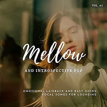 Mellow And Introspective Pop: Emotional Laidback And Easy Going Vocal Songs For Lounging, Vol.07