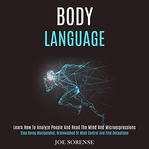 Download Body Language: Learn How to Analyze People and Read the Mind and Microexpressions (Stop Being Manipu audio book