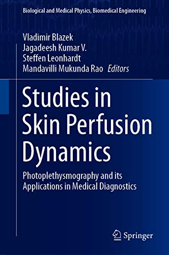 Studies in Skin Perfusion Dynamics: Photoplethysmography and its Applications in Medical Diagnostics (Biological and Medical Physics, Biomedical Engineering) (English Edition)
