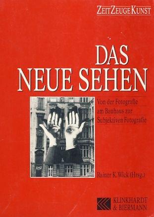 Das Neue Sehen. Von der Fotografie am Bauhaus zur Subjektiven Fotografie