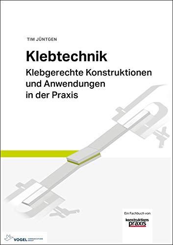 Klebtechnik: Klebgerechte Konstruktionen und Anwendungen in der Praxis