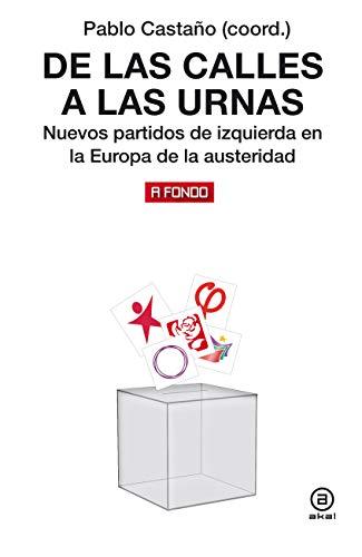De las calles a las urnas. Nuevos partidos de izquierda en la Europa de la austeridad (A fondo nº 25)