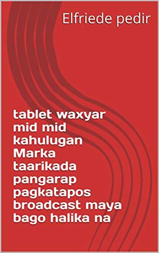 tablet waxyar mid mid kahulugan Marka taarikada pangarap pagkatapos broadcast maya bago halika na (Italian Edition)