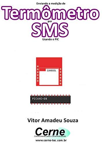 Enviando a medição de Termômetro por SMS Usando o PIC (Portuguese Edition)