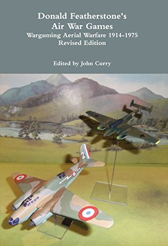 Donald Featherstone's Air War Games: Wargaming Aerial Warfare 1914-1975 Revised Edition (English Edition)
