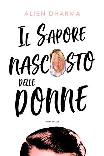 IL SAPORE NASCOSTO DELLE DONNE (Italian Edition)