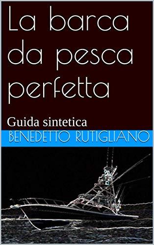 La barca da pesca perfetta: Guida sintetica (Italian Edition)