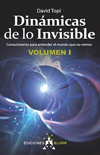 Dinámicas De Lo invisible – Volumen 1. Conocimiento para Entender El Mundo Que No Vemos
