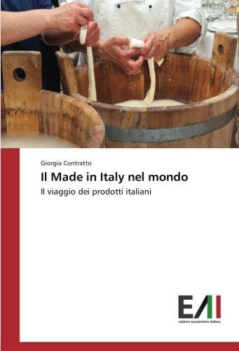 Il Made in Italy nel mondo: Il viaggio dei prodotti italiani (Italian Edition)
