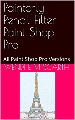 Painterly Pencil Filter Paint Shop Pro: All Paint Shop Pro Versions (Paint Shop Pro Made Easy Book 393) (English Edition)