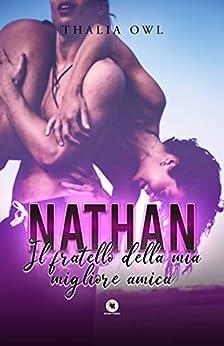 Nathan: Il fratello della mia migliore amica (Collana Floreale) di [Thalia Owl]