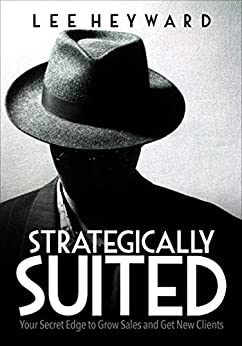 Strategically Suited: Your Secret Edge to Grow Sales and Get New Clients (English Edition) par [Lee Heyward]