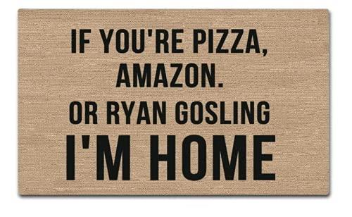 LoveHouse, zerbino divertente e creativo, con scritta 'If you're Pizza, Amazon or Ryan Gosling I'm Home' per interni ed esterni, in tessuto non tessuto, parte superiore 59,9 cm x 45,7 cm