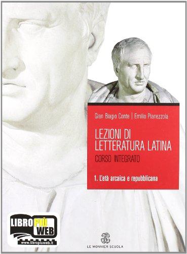 Lezioni di letteratura latina 1 L'età arcaica e republicana: Vol. 1