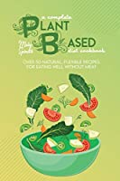 A Complete Plant Based Diet Cookbook: Over 50 Natural, Flexible Recipes For Eating Well Without Meat
