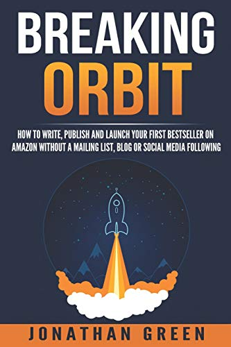 Breaking Orbit: How to Write, Publish and Launch Your First Bestseller on Amazon Without a Mailing L