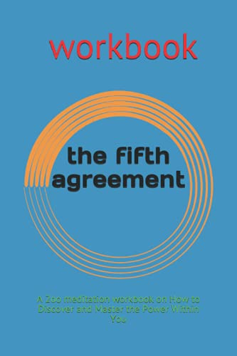 The Fifth Agreement: A 2oo meditation workbook on How to Discover and Master the Power Within You
