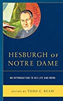 Hesburgh of Notre Dame: An Introduction to His Life and Work