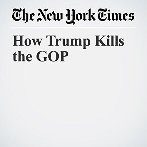How Trump Kills the GOP copertina