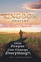 A Journey to Kingdom Destiny: One Prayer Can Change Everything!
