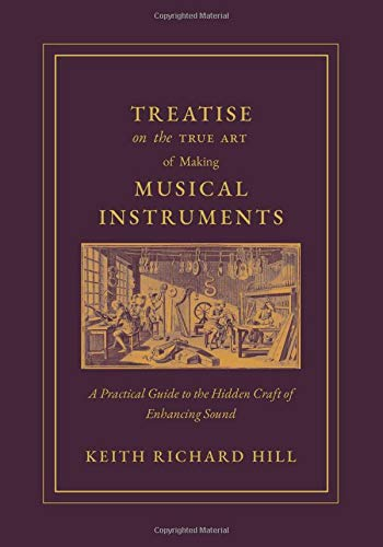 Compare Textbook Prices for Treatise on the True Art of Making Musical Instruments: A Practical Guide to the Hidden Craft of Enhancing Sound  ISBN 9781791889616 by Hill, Keith Richard