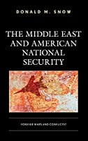 The Middle East and American National Security: Forever Wars and Conflicts?