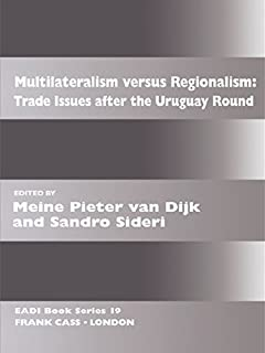 Multilateralism Versus Regionalism: Trade Issues after the Uruguay Round (Routledge Research EADI Studies in Development Book 19) (English Edition)