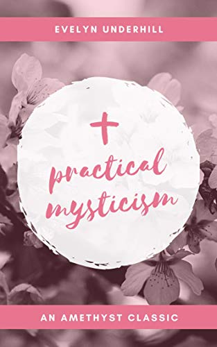 Practical Mysticism: A Little Book for Normal People, annotated and with an introduction by Sarah Law (Amethyst Classics 1) by [Evelyn Underhill, Sarah Law]
