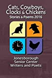 Cats, Cowboys, Clocks & Chickens: Stories & Poems 2016