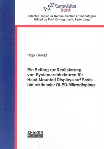 Ein Beitrag zur Realisierung von Systemarchitekturen für Head-Mounted Displays auf Basis bidirektionaler OLED-Mikrodisplays (Selected Topics in Communications Technologies)