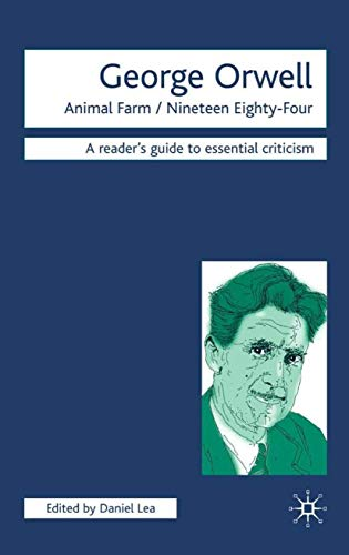 George Orwell: Animal Farm-Nineteen Eighty-Four (Readers' Guides to Essential Criticism)