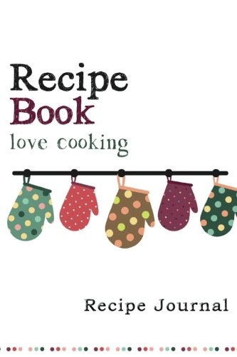 Recipe Journal: Retro Oven Mitts Cooking Journal, Lined and Numbered Blank Cookbook 6 x 9, 150 Pages (Recipe Journals)