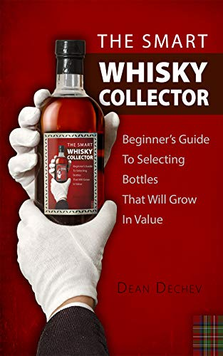THE SMART WHISKY COLLECTOR: Beginner's guide to selecting bottles that will grow in value (English Edition)
